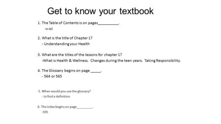 Get to know your textbook 1. The Table of Contents is on pages__________. -v-xii 2. What is the title of Chapter 1? - Understanding your Health 3. What.