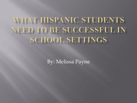 By: Melissa Payne. - In the Hispanic culture, there are behavioral norms, social values, family values, gender roles, academic standards, and traditions.