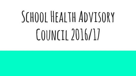 School Health Advisory Council 2016/17. What Is a SHAC? An advisory council for the School Board... That focuses on health related topics. That provide.