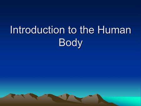 Introduction to the Human Body. Introduction Anatomy and Physiology show the relationship between structure and function.
