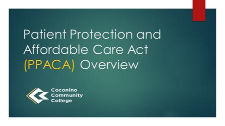 Patient Protection and Affordable Care Act (PPACA) Overview.