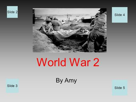 World War 2 By Amy Slide 2 Slide 3 Slide 4 Slide 5.