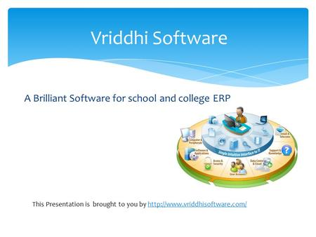 This Presentation is brought to you by  A Brilliant Software for school and college ERP Vriddhi.