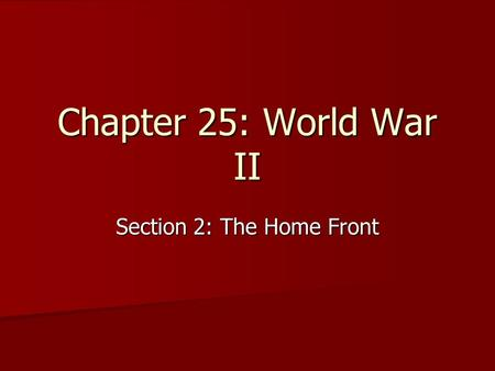 Chapter 25: World War II Section 2: The Home Front.