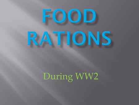 During WW2. Food Rationing was introduced to many countries during world war two. Some of the countries were England and the U. S. A. and the place we.