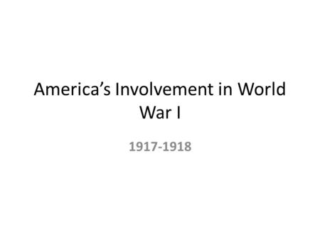 America's Involvement in World War I Europe During WWI.