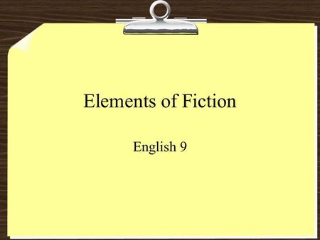 Elements of Fiction English 9. Basics Fiction - Prose based on an author's imagination. Prose – all literature excluding poetry Types of Fiction Novel.