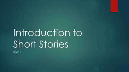 Introduction to Short Stories UNIT 1. What is a Short Story?  Brief work of fiction  Main character faces a central conflict.