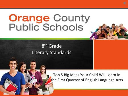 Orange County Public Schools Top 5 Big Ideas Your Child Will Learn in the First Quarter of English Language Arts 8 th Grade Literary Standards.