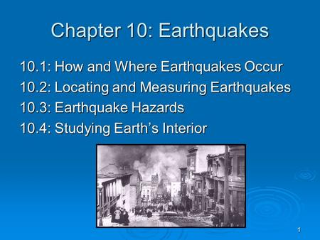 1 Chapter 10: Earthquakes 10.1: How and Where Earthquakes Occur 10.2: Locating and Measuring Earthquakes 10.3: Earthquake Hazards 10.4: Studying Earth's.