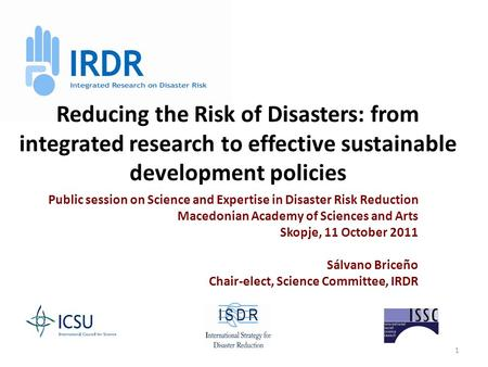 1 Reducing the Risk of Disasters: from integrated research to effective sustainable development policies Public session on Science and Expertise in Disaster.