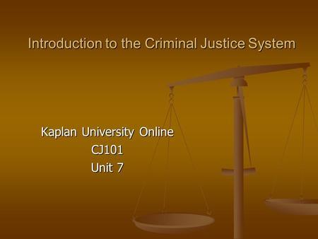 Kaplan University Online CJ101 Unit 7 Introduction to the Criminal Justice System.
