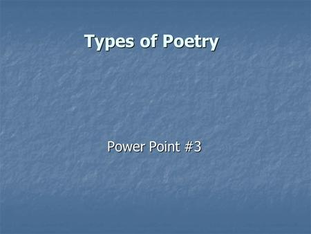Types of Poetry Power Point #3. Lyric Poetry The most common form of poetry The most common form of poetry Most poetry we think of is lyric poetry Most.