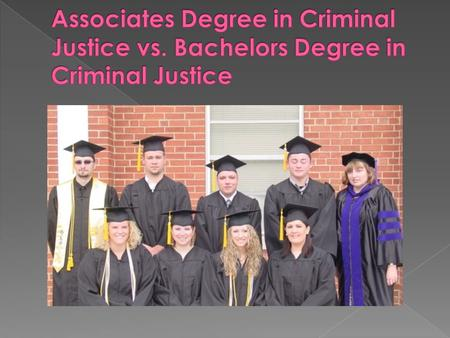 Associates degree in criminal justice Associates degree in criminal justice has great difference from bachelors degree. These two different degrees can.