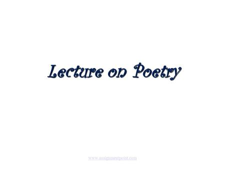 Lecture on Poetry  Poetry Poetry is language written with rhythm, figurative language, imagery, sound devices and emotionally.