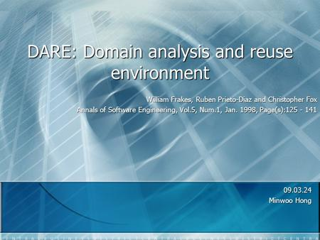 DARE: Domain analysis and reuse environment Minwoo Hong William Frakes, Ruben Prieto-Diaz and Christopher Fox Annals of Software Engineering,