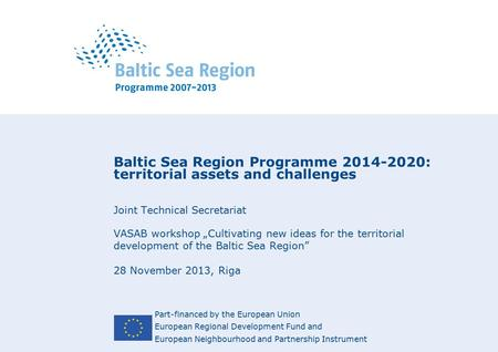 Part-financed by the European Union European Regional Development Fund and European Neighbourhood and Partnership Instrument Baltic Sea Region Programme.
