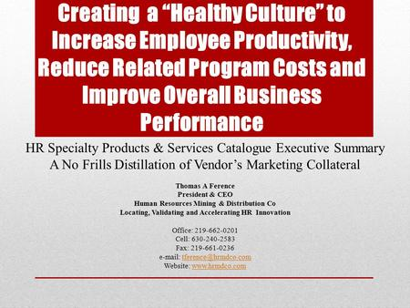"Creating a ""Healthy Culture"" to Increase Employee Productivity, Reduce Related Program Costs and Improve Overall Business Performance HR Specialty Products."