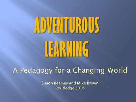 A Pedagogy for a Changing World Simon Beames and Mike Brown Routledge 2016.
