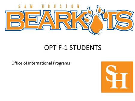 OPT F-1 STUDENTS Office of International Programs.