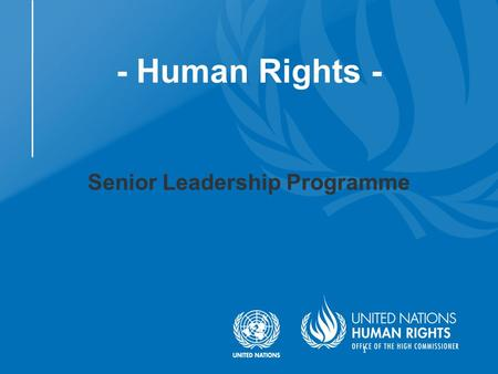 1 - Human Rights - Senior Leadership Programme. Contents Human rights, peace and security UN policy framework on human rights Human rights integration.