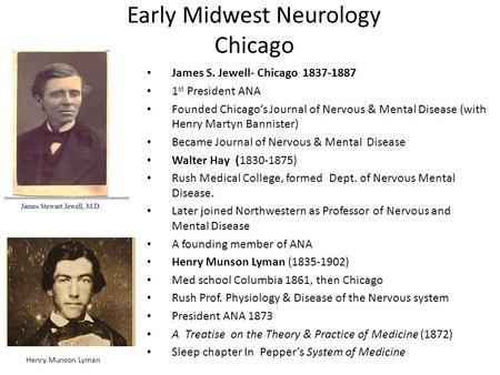 Early Midwest Neurology Chicago James S. Jewell- Chicago st President ANA Founded Chicago's Journal of Nervous & Mental Disease (with Henry.