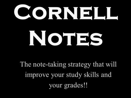 Cornell Notes The note-taking strategy that will improve your study skills and your grades!!