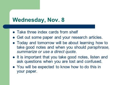 Wednesday, Nov. 8 Take three index cards from shelf Get out some paper and your research articles. Today and tomorrow will be about learning how to take.