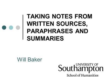 TAKING NOTES FROM WRITTEN SOURCES, PARAPHRASES AND SUMMARIES Will Baker.
