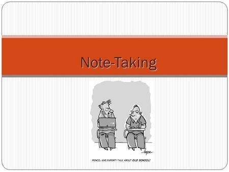 Note-Taking. Take Thoughtful Notes The information presented during class is integral to your learning and your academic success. College instructors.