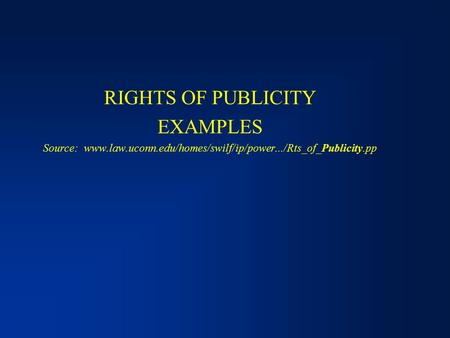 RIGHTS OF PUBLICITY EXAMPLES Source: