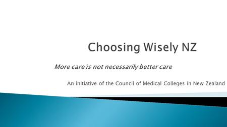 More care is not necessarily better care An initiative of the Council of Medical Colleges in New Zealand.