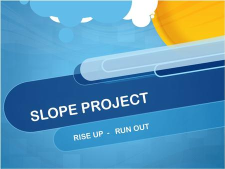 SLOPE PROJECT RISE UP - RUN OUT. Requirements – DUE 4/8 Part 1 Define Slope correctly – What is it? What does it represent? Why do we use it? Show and.