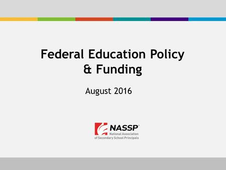 August 2016 Federal Education Policy & Funding. Agenda & Goals Federal Education Policy – Every Student Succeeds Act – Higher Education Act – Career and.