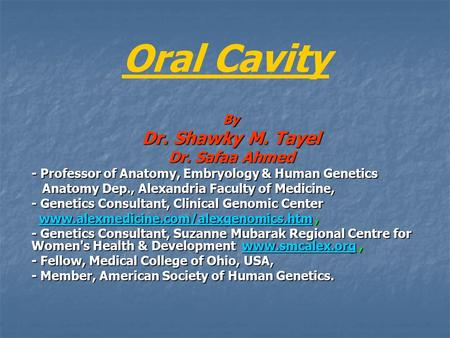 Oral Cavity By Dr. Shawky M. Tayel Dr. Safaa Ahmed - Professor of Anatomy, Embryology & Human Genetics Anatomy Dep., Alexandria Faculty of Medicine, Anatomy.