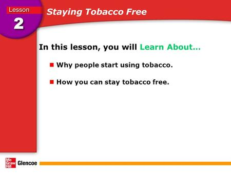 Staying Tobacco Free In this lesson, you will Learn About… Why people start using tobacco. How you can stay tobacco free.