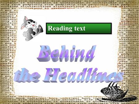 Reading text 1. Train the students' reading ability, especially the skills of summarizing and scanning. 2. Study and have a good grasp of some key words.