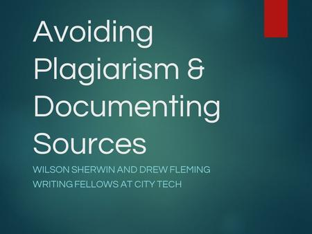 Avoiding Plagiarism & Documenting Sources WILSON SHERWIN AND DREW FLEMING WRITING FELLOWS AT CITY TECH.