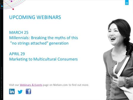 Copyright ©2012 The Nielsen Company. Confidential and proprietary. 1 UPCOMING WEBINARS MARCH 25 Millennials: Breaking the myths of this no strings attached
