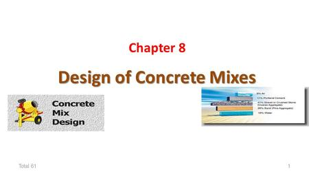 Chapter 8 Design of Concrete Mixes Total 611. The basic procedure for mix design is applicable to concrete for most purposes including pavements. Concrete.