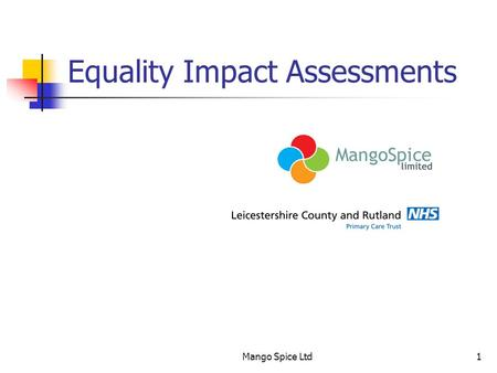 Mango Spice Ltd1 Equality Impact Assessments. Mango Spice Ltd2 Facilitator Issan Ghazni Mango Spice Equality & Diversity Management Consultants.