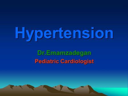 Hypertension Dr.Emamzadegan Pediatric Cardiologist.