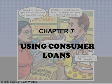 © 2008 Thomson South-Western CHAPTER 7 USING CONSUMER LOANS.