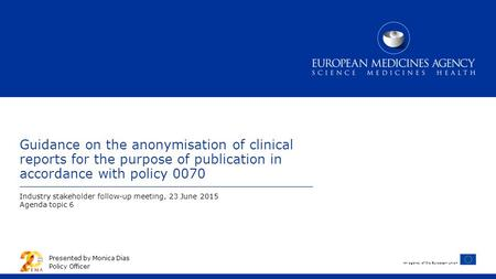 An agency of the European Union Guidance on the anonymisation of clinical reports for the purpose of publication in accordance with policy 0070 Industry.