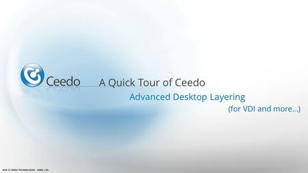 A Quick Tour of Ceedo Advanced Desktop Layering (for VDI and more…)
