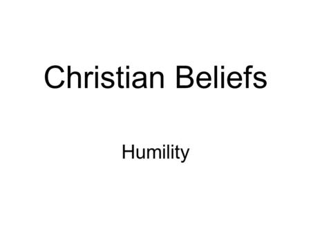 Christian Beliefs Humility. Today's Learning Intentions I can describe Christian beliefs about humility I can reflect on my own views about humility What.