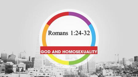 Romans 1: Therefore God also gave them up to uncleanness, in the lusts of their hearts, to dishonor their bodies among themselves, 25 who exchanged.