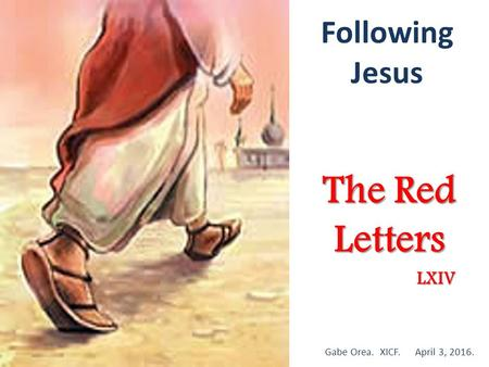 Following Jesus The Red Letters Gabe Orea. XICF. April 3, LXIV.