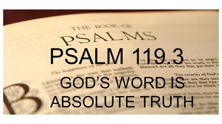 PSALM 1 PSALM GOD'S WORD IS ABSOLUTE TRUTH.