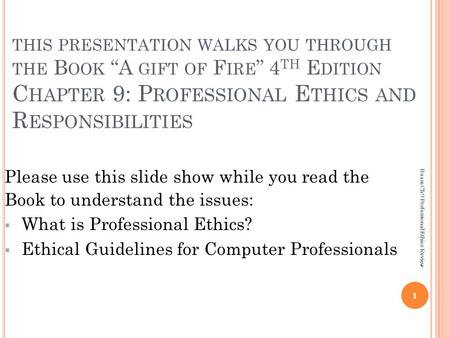 Please use this slide show while you read the Book to understand the issues:  What is Professional Ethics?  Ethical Guidelines for Computer Professionals.